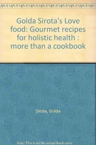 Golda Sirota's Love food: Gourmet recipes for: Sirota, Golda