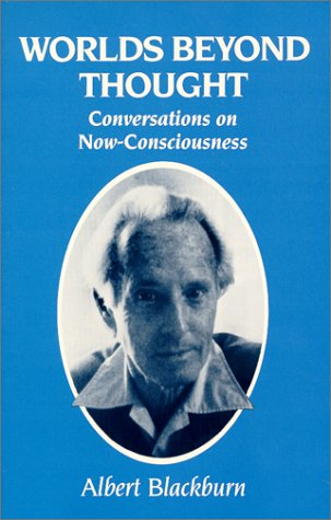 Worlds Beyond Thought: Conversations on now-consciousness: Blackburn, Albert