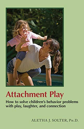9780961307387: Attachment Play: How to solve children's behavior problems with play, laughter, and connection