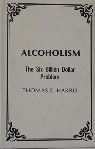 Alcoholism: The six billion dollar problem: Harris, Thomas E