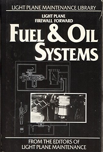 9780961313920: Fuel and Oil Systems: Basic and Advanced Light Plane Maintenance (Light Plane Maintenance Library)