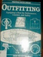 Outfitting: Equipping a Boat for Performance, Comfort, and Safety - The Practical Sailor Library,...