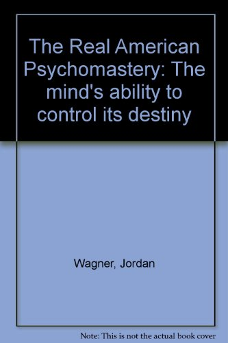 The Real American Psychomastery: The mind's ability to control its destiny: Wagner, Jordan