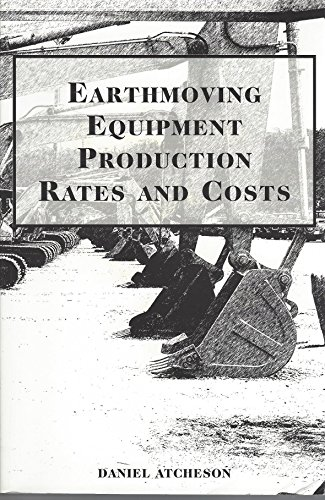 Earthmoving Equipment Production Rates and Costs: Atcheson, Daniel B.
