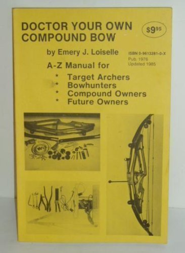 9780961328108: Doctor Your Own Compound Bow