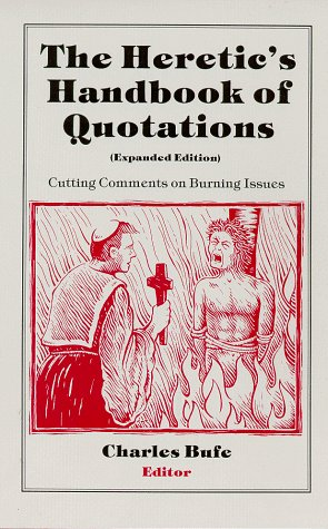 9780961328948: The Heretic's Handbook of Quotations: Cutting Comments on Burning Issues, Expanded Edition