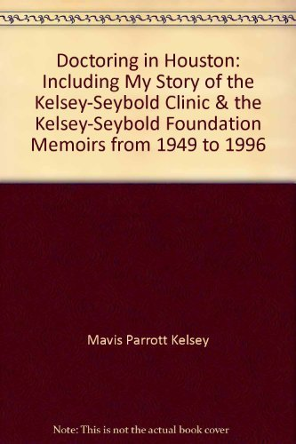 9780961330866: Doctoring in Houston: Including my story of the Kelsey-Seybold Clinic & the Kelsey-Seybold Foundation, memoirs from 1949 to 1996