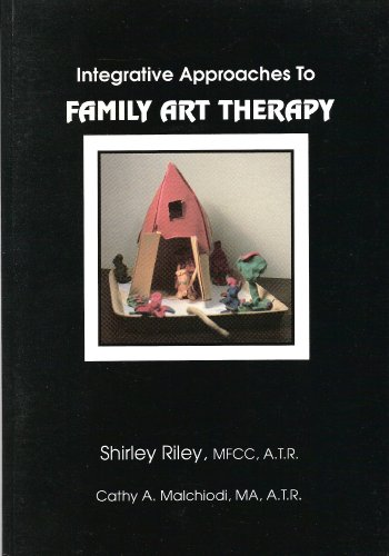 Integrative Approaches to Family Art Therapy: Shirley Riley; Cathy