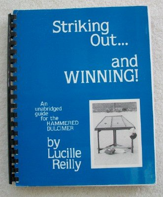 Striking Out And Winning: An Unabridged Guide For The Hammered Dulcimer: Reilly, Lucille