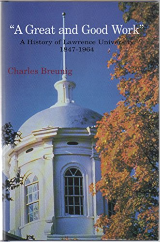 9780961342920: A Great and Good Work: A History of Lawrence University 1847-1964