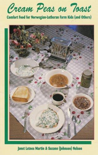 Cream Peas on Toast: Comfort Food for Norwegian-Lutheran Farm Kids: Martin, Janet Letnes;Nelson, ...