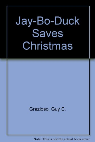 Jay-Bo-Duck Saves Christmas: Guy C. Grazioso, Illustrated By Thomas J. Wilczek