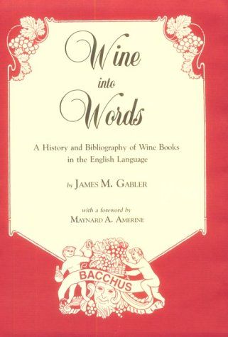 Wine into Words: A History and Bibliography of Wine Books in the English Language