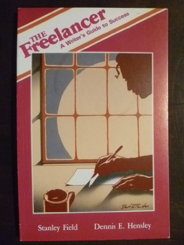 Freelancer: A Writer's Guide to Success: Dennis Hensley, Stanley Field