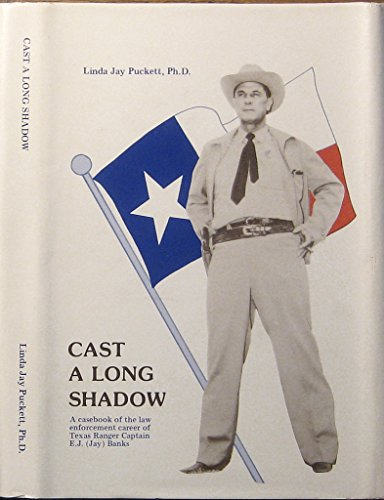 Cast A Long Shadow: A Casebook Of The Law Enforcement Career Of T: Puckett, Linda Jay