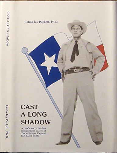 Cast a long shadow: Biographical sketch and career casebook of legendary Texas Ranger Captain E.J. ...