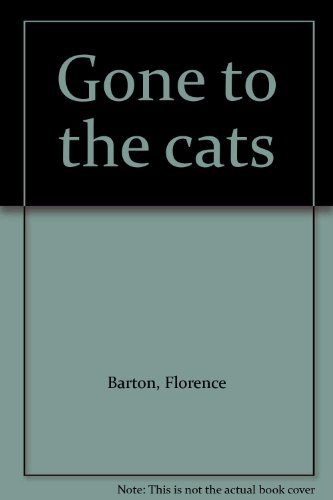 Gone to the cats [Jan 01, 1984]: Barton, Florence
