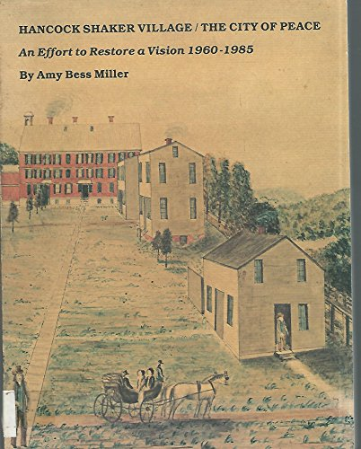 Hancock Shaker Village, The City of Peace: An Effort to Restore a Vision 1960-1985: Amy Bess Miller