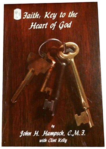Faith : Key to the Heart of: Hampsch, John H.;