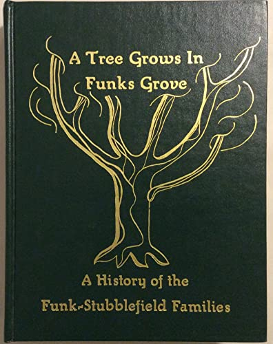 9780961359904: A Tree grows in Funks Grove: A history of the Funk-Stubblefield families of McLean County, Illinois