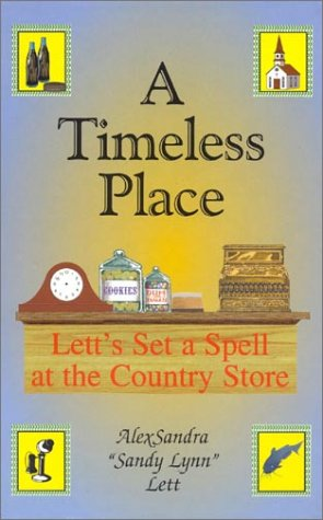 A Timeless Place Lett's Set A Spell At The Country Store [ Inscribed By The Author]: Lett, ...