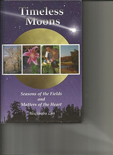 Timeless Moons: Seasons Of The Fields And: AlexSandra Lett