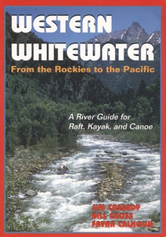 9780961365042: Western Whitewater from the Rockies to the Pacific: A River Guide for Raft, Kayak, and Canoe