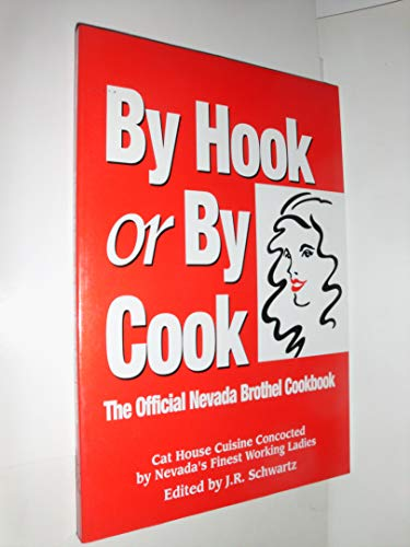 By hook or by cook: The official Nevada brothel cookbook : cat house cuisine concocted by Nevada&#...
