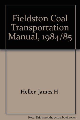 Fieldston Coal Transportation Manual, 1984/85: James H. Heller;