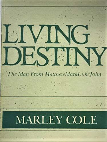 9780961365707: Living Destiny: The Man from Matthew, Mark, Luke, John