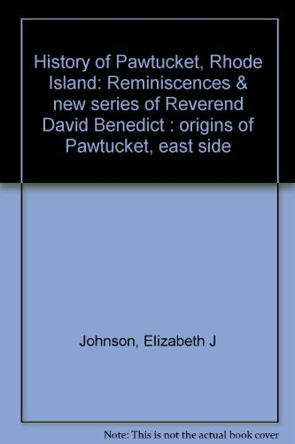 History of Pawtucket Rhode Island. Reminiscences & New Series of Reverend David Benedict [And] ...