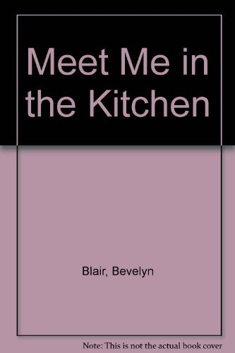 Meet Me in the Kitchen (0961370912) by Bevelyn Blair