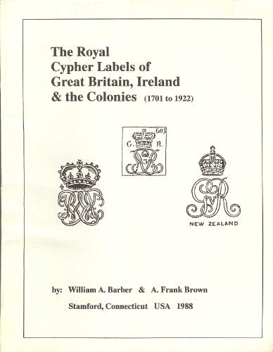 9780961372514: Royal Cypher Labels of Great Britain, Ireland and the Colonies, 1701-1922