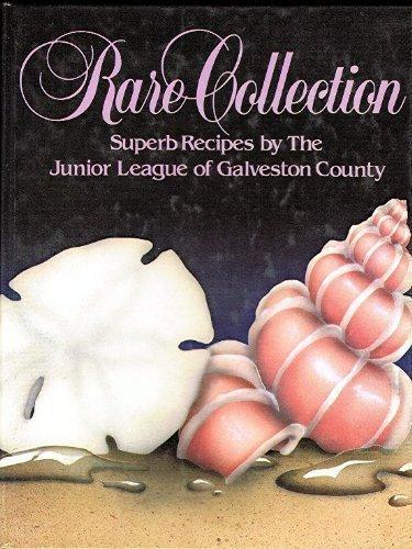 Rare Collection: Superb Recipes by the Junior League of Galveston County: Junior League of ...