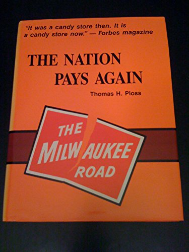 The Nation Pays Again: The Demise of the Milwaukee Road 1928-1986: Ploss, Thomas H.