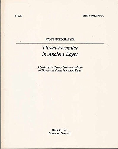 9780961380557: Threat-Formulae in Ancient Egypt: A Study of the History, Structure, and Use of Threats and Curses in Ancient Egypt