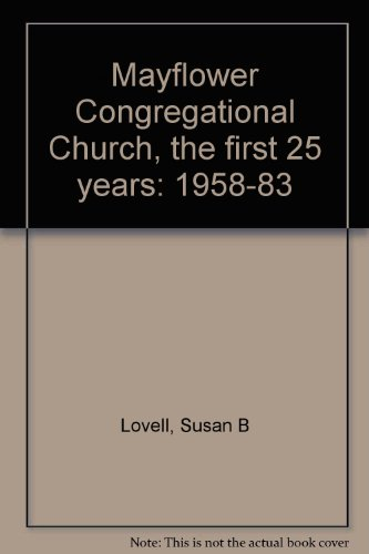 Mayflower Congregational Church: The First 25 Years, 1958-1983 -- In the Beginning/Coming Into...