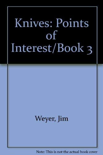Knives: Points of Interest, Book 3: Weyer, Jim