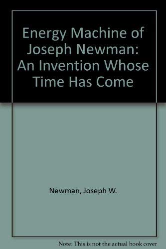 Energy Machine of Joseph Newman: An Invention Whose Time Has Come: Newman, Joseph W.