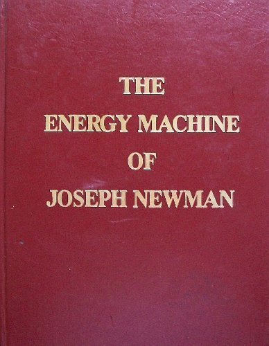 The Energy Machine of Joseph Newman -: Newman, Joseph Westley