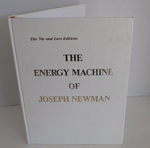 Energy Machine of Joseph Newman: An Invention: Joseph W. Newman