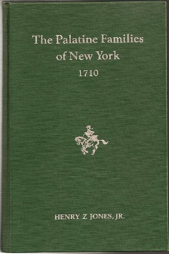 The Palatine Families of New York: A Study of the German Immigrants Who Arrived in Colonial New ...