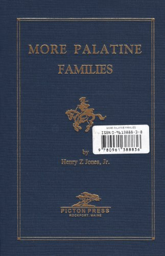 More Palatine Families: Some Immigrants to the Middle Colonies 1717-1776 and Their European Origins...