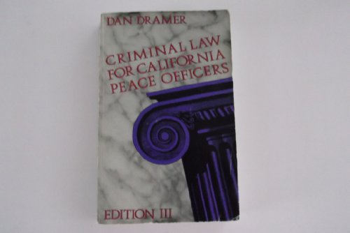 Criminal Law for California Peace Officers: Dramer, Daniel L.