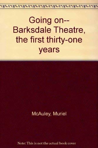 Going on-- Barksdale Theatre, the first thirty-one years: McAuley, Muriel