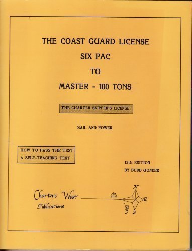 9780961391362: The Coast Guard License: Six Pac to Master 100 Tons : The Charter Skipper's License : Sail and Power