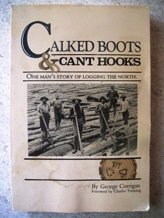 9780961396152: Calked Boots and Cant Hooks: One Man's Story of Logging the North