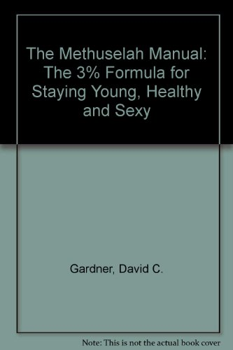 The Methuselah Manual: The 3% Formula for Staying Young, Healthy and Sexy: Gardner, David C.; ...