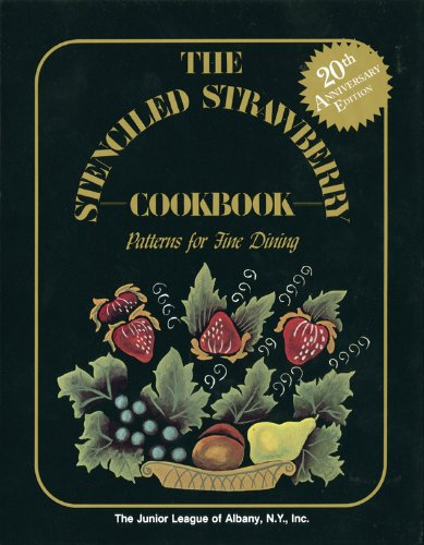 The Stenciled Strawberry Cookbook Patterns for Fine Dining: Albany, Junior League of