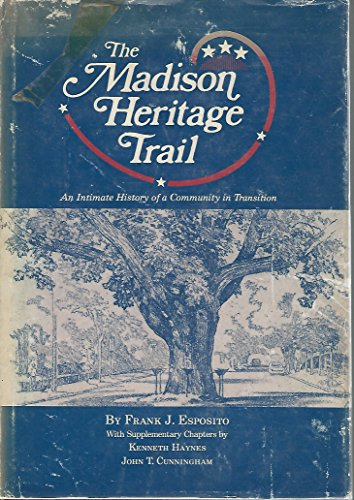 The Madison Heritage Trail : An Intimate History of a Community in Transition (Bottle Hill, Madison...